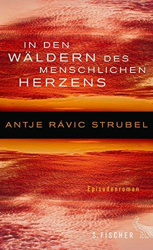 Strubel, Antje Rávic - In den Wäldern des menschlichen Herzens: Episodenroman
