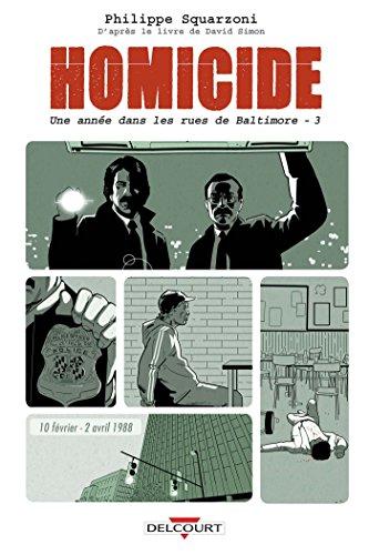 Homicide (3) : Homicide, : une année dans les rues de Baltimore. Tome 3, 10 février-2 avril 1988
