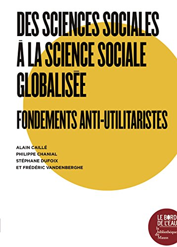Des sciences sociales  la science sociale globalise : Fondements anti-utilitaristes