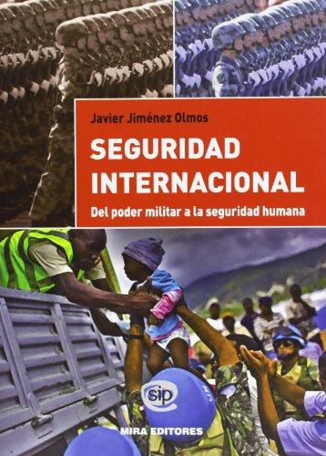 Seguridad Internacional. Del Poder Militar A La Seguridad Humana por Javier Jiménez Olmos
