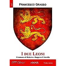 I due Leoni. Versione integrale: Il romanzo di Roberto e Ruggero d'Altavilla (Italian Edition)