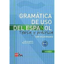 Gramatica De USO Del Espanol - Teoria Y Practica: Gramatica De USO Del Espanol + Soluciones - Level B1-B2