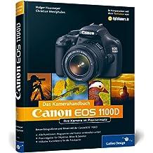 Canon EOS 1100D. Das Kamerahandbuch: Ihre Kamera im Praxiseinsatz (Galileo Design)