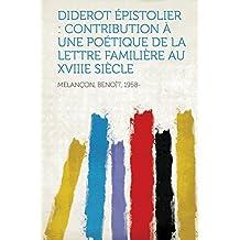 Diderot Epistolier: Contribution a Une Poetique de la Lettre Familiere Au Xviiie Siecle