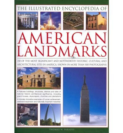[ THE ILLUSTRATED ENCYCLOPEDIA OF AMERICAN LANDMARKS 150 OF THE MOST IMPORTANT HISTORICAL, CULTURAL AND ARCHITECTURALLY SIGNIFICANT SITES IN THE USA, SHOWN IN MORE THAN 500 PHOTOGRAPHS BY PARADIS, THOMAS W.](AUTHOR)HARDBACK