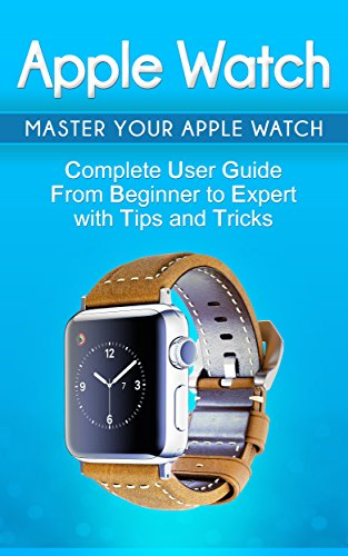 Apple Watch: 2018 User Guide to Your Apple Watch: Tips and Tricks Included (2018 guide, ios, apps, iPhone, updates Book 1) (English Edition)