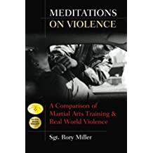Meditations on Violence: A Comparison of Martial Arts Training and Real World Violence