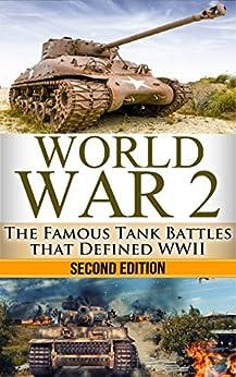 World War 2: Tank Battles: The Famous Tank Battles that Defined WWII (World War 2, World War II, WWII, Tank Battles, Holocaust, Pearl Harbour, Tank Wars, Famous battles Book 1) by [Jenkins, Ryan]
