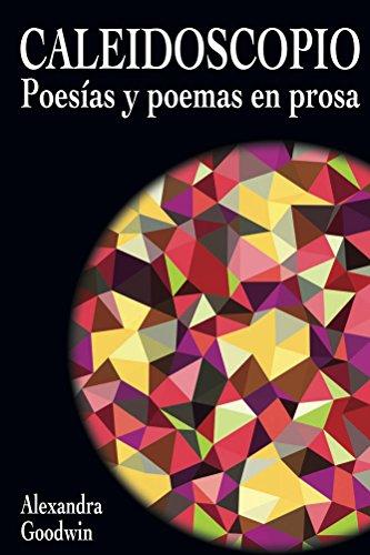 Caleidoscopio: Poesias y Poemas en Prosa
