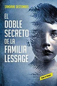 El doble secreto de la familia Lessage par Sandrine Destombes