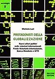 eBook Gratis da Scaricare I protagonisti della globalizzazione Nuovi attori politici nelle relazioni internazionali Fondo monetario internazionale banca mondiale e WTO (PDF,EPUB,MOBI) Online Italiano