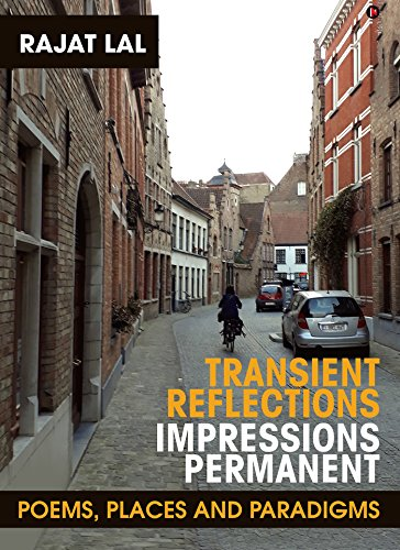 Transient Reflections Impressions Permanent : Poems, Places and Paradigms