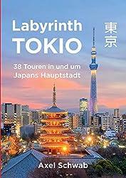 Labyrinth Tokio - 38 Touren in und um Japans Hauptstadt: Ein Führer mit 95 Bildern, 42 Karten, 300 Internetlinks und 100 Tipps.