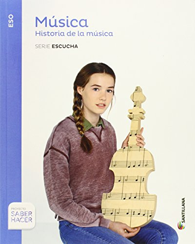 MUSICA SERIE ESCUCHA ESO HISTORIA DE LA MUSICA SABER HACER - 9788468019703 por Aa.Vv.