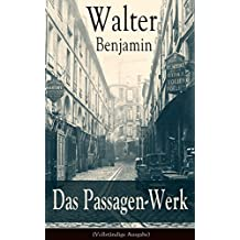 Das Passagen-Werk (Vollständige Ausgabe): Die Straßen von Paris: Einer der Grundlagentexte materialistischer Kulturtheorie - Blick in die Jetztzeit des Spätkapitalismus