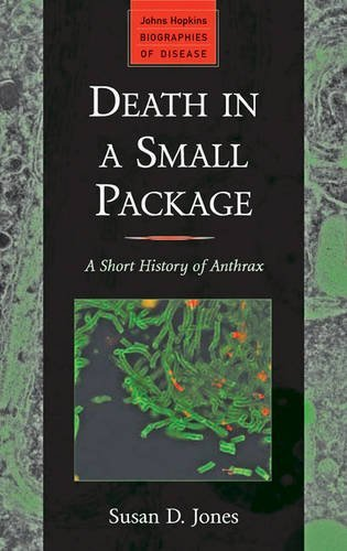 Death in a Small Package: A Short History of Anthrax (Johns Hopkins Biographies of Disease) by Susan D. Jones (2010-09-23)