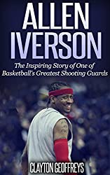 Allen Iverson: The Inspiring Story of One of Basketball's Greatest Shooting Guards (Basketball Biography Books) (English Edition)