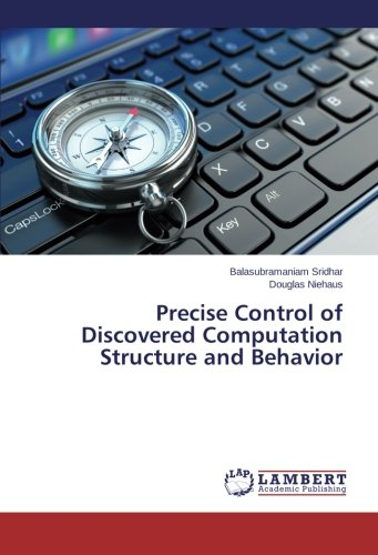 Precise Control of Discovered Computation Structure and Behavior par  Balasubramaniam Sridhar, Douglas Niehaus