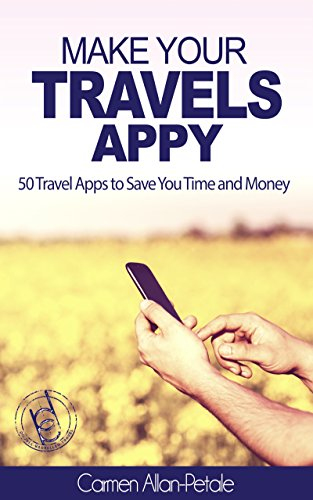 Make Your Travels Appy: 50 Travel Apps to Save You Time and Money (English Edition)