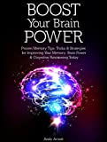 Boost Your Brain Power: Proven Memory Tips, Tricks and Strategies for Improving Your Memory, Brain Power and Cognitive Functioning Today