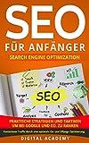 SEO für Anfänger:Search Engine Optimization.Praktische Strategien und Taktiken um bei Google und Co. zu ranken. Kostenloser Traffic durch eine optimale On- und Offpage Optimierung.         Sie haben eine Webseite, betreiben einen Onlineshop...