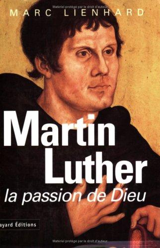 Martin Luther. La Passion de Dieu par Marc Lienhard