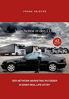 VOM ACTROS IN DEN CLK - Halbzeit im Network - (Network Marketing 1) von [Heister, Frank ]