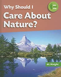 Why Should I Care about Nature? (One Small Step) by M J Knight (2008-08-01)