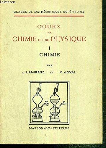 COURS DE CHIMIE ET DE PHYSIQUE - TOME I - CLASSE DE MATHEMATIQUES SUPERIEURES - 3eme EDITION.