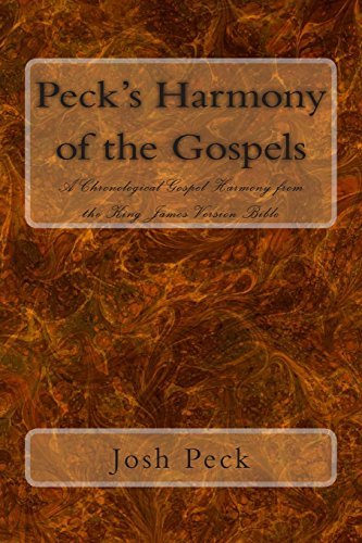 Peck's Harmony of the Gospels: A Chronological Gospel Harmony from the King James Version Bible by Josh Peck (2013-12-14)