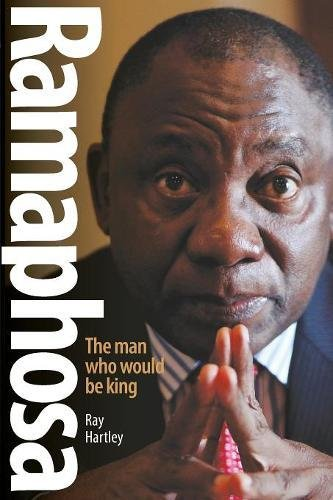 RAMAPHOSA: The Man Who Would be King por Ray Hartley