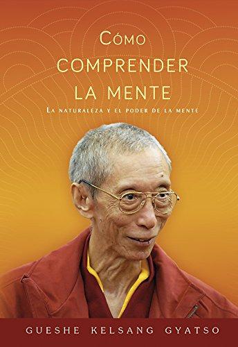 Cómo comprender la mente: La naturaleza y el poder de la mente por Gueshe Kelsang Gyatso