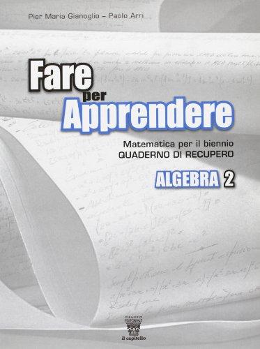 Fare per apprendere. Quaderno di recupero e sostegno di algebra. Con materiali per il docente. Per le Scuole superiori: 2