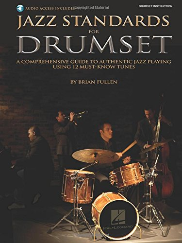 Jazz Standards for Drumset: A Comprehensive Guide to Authentic Jazz Playing Using 12 Must-Know Tunes [With CD (Audio)]