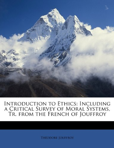 Introduction to Ethics: Including a Critical Survey of Moral Systems, Tr. from the French of Jouffroy