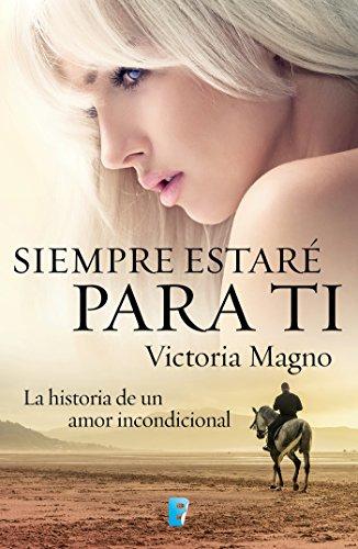 Siempre estaré para ti: La historia de un amor incondicional por Victoria Magno