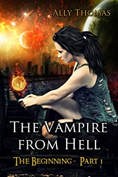 The Vampire from Hell (Part 1) - The Beginning by [Thomas, Ally]