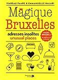 Magique Bruxelles, Adresses Insolites et Extra-Ordinaires !