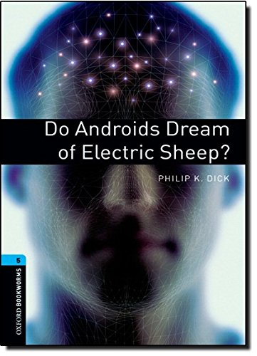 Oxford Bookworms Library: Obl 5 do androids dream of electric sheep?: 1800 Headwords