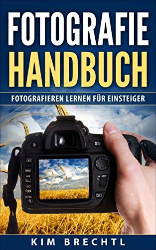 Fotografie-handbuch (Fotografie: Handbuch: Fotografieren lernen für Einsteiger)