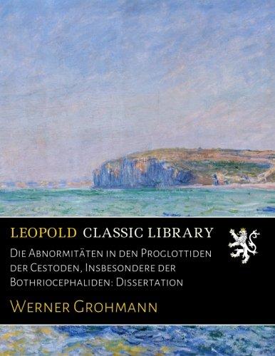 Die Abnormitäten in den Proglottiden der Cestoden, Insbesondere der Bothriocephaliden: Dissertation
