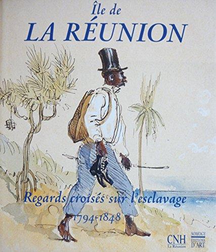 Île de la Réunion, regards croisés sur l'esclavage, 1794-1848