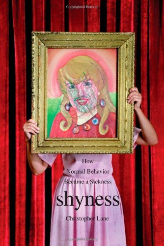 Shyness: How Normal Behavior Became a Sickness (English Edition)