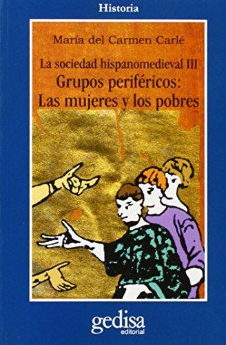 Sociedad hispano medieval. Grupos periféricos: las mujeres y los pobres (Historia (Gedisa Editorial))