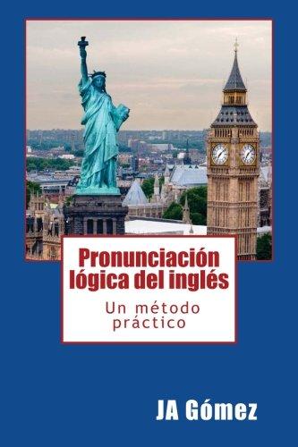 Pronunciación lógica del inglés. Un método práctico. por JA Gomez