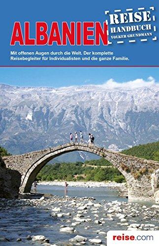 Albanien Reiseführer: Das komplette Reisehandbuch