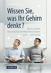 Wissen Sie, was Ihr Gehirn denkt?: Wie in unserem Oberst????bchen die Wirklichkeit verzerrt wird ... und warum (German Edition) by Cordelia Fine (2013-02-02)