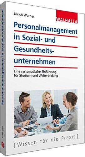 Personalmanagement in Sozial- und Gesundheitsunternehmen: Eine systematische Einführung für Studium und Weiterbildung