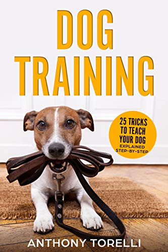 DOG TRAINING: 25 Tricks to Teach your Dog: Explained Step-by-Step (English Edition)
