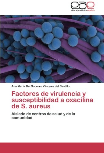 Factores de Virulencia y Susceptibilidad a Oxacilina de S. Aureus por Vasquez Del Castillo Ana Maria Del Soc